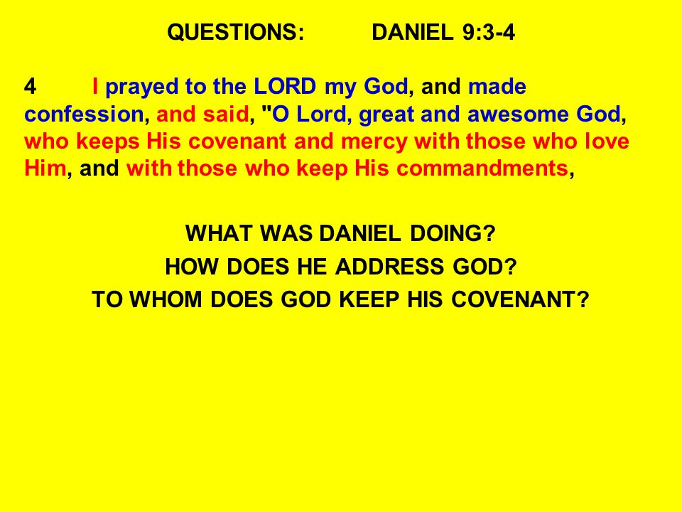 QUESTIONS:DANIEL 9:3-4 4I prayed to the LORD my God, and made confession, and said, O Lord, great and awesome God, who keeps His covenant and mercy with those who love Him, and with those who keep His commandments, WHAT WAS DANIEL DOING.