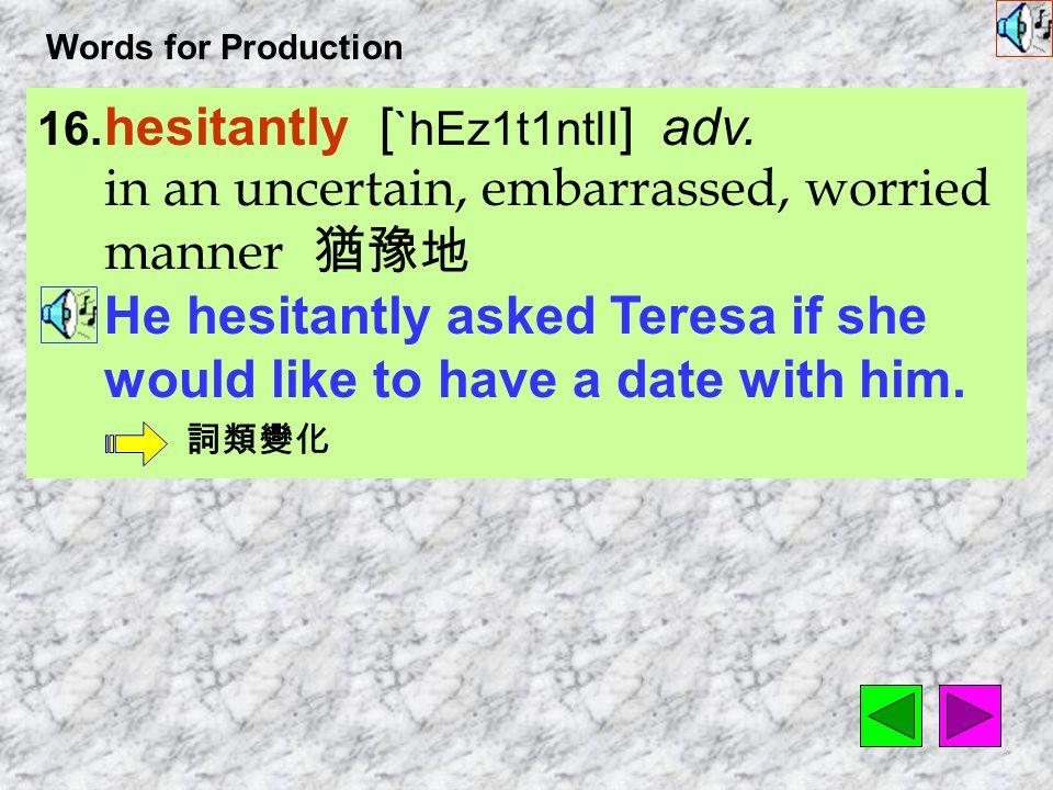 Words for Production 15. automatic [ &Ot1`m8tIk ] adj.