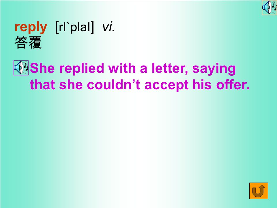 reply [ rI`plaI ] vi. 答覆 She replied with a letter, saying that she couldn't accept his offer.