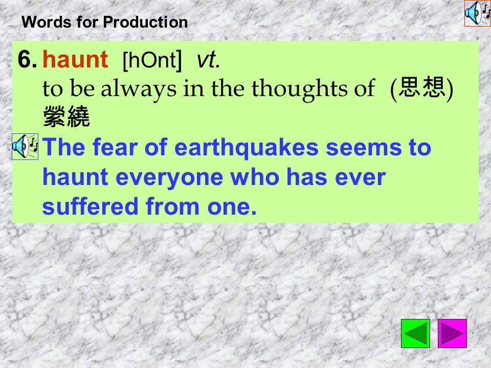 Words for Production 6.haunt [hOnt ] vt.
