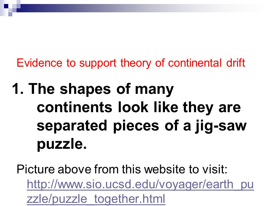 1. The shapes of many continents look like they are separated pieces of a jig-saw puzzle. Picture above from this website to visit: http://www.sio.ucs