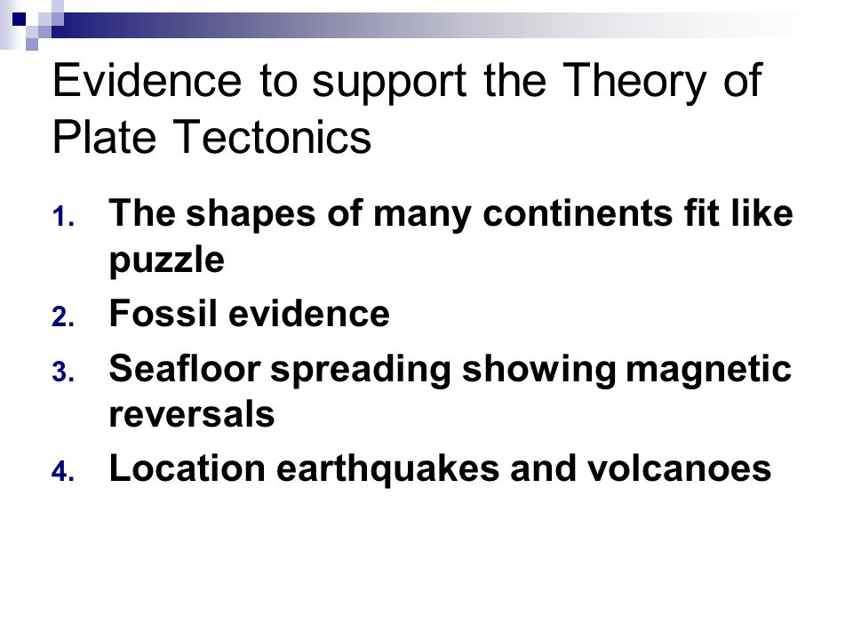 Evidence to support the Theory of Plate Tectonics 1. The shapes of many continents fit like puzzle 2. Fossil evidence 3. Seafloor spreading showing ma