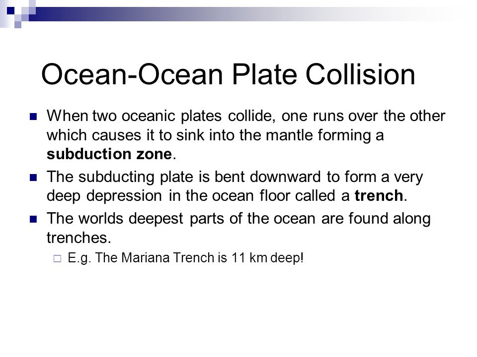 When two oceanic plates collide, one runs over the other which causes it to sink into the mantle forming a subduction zone. The subducting plate is be
