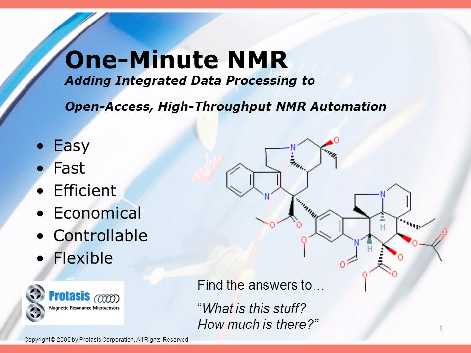 1 One-Minute NMR Adding Integrated Data Processing to Open-Access, High-Throughput NMR Automation Easy Fast Efficient Economical Controllable Flexible Find the answers to… What is this stuff.