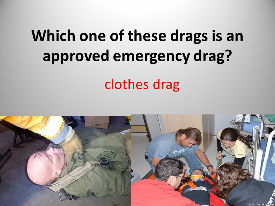 Which one of these drags is an approved emergency drag clothes drag