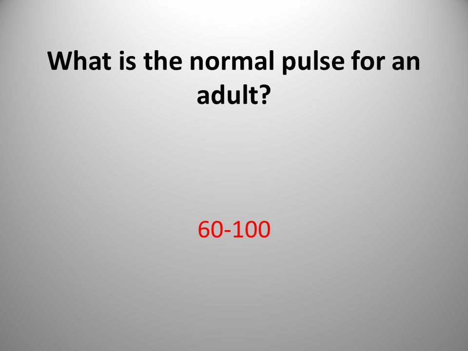 What is the normal pulse for an adult? 60-100