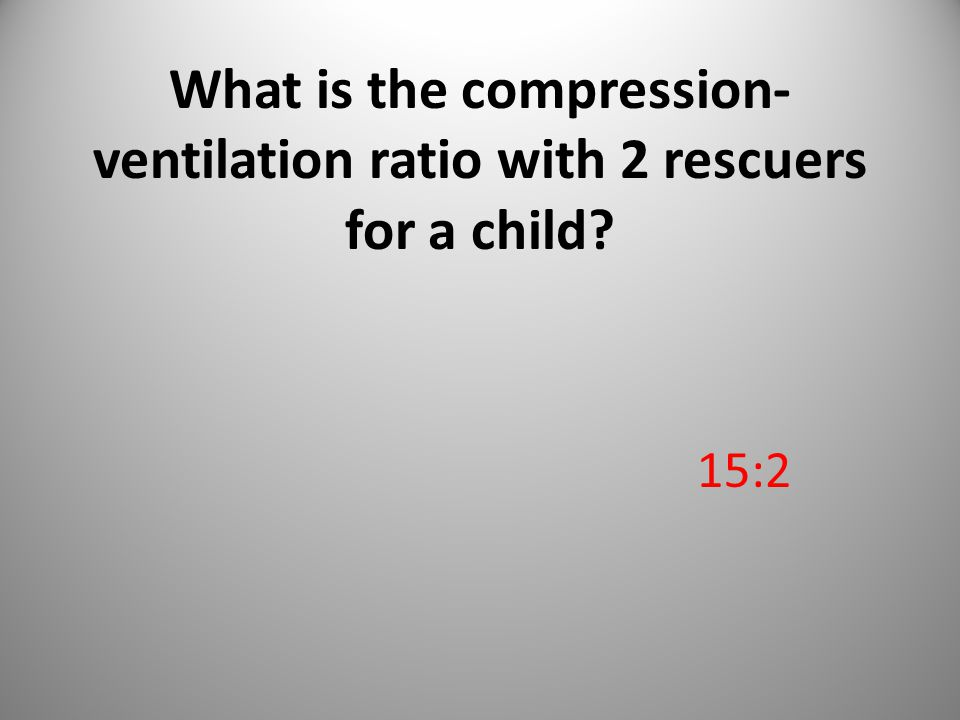 What is the compression- ventilation ratio with 2 rescuers for a child 15:2