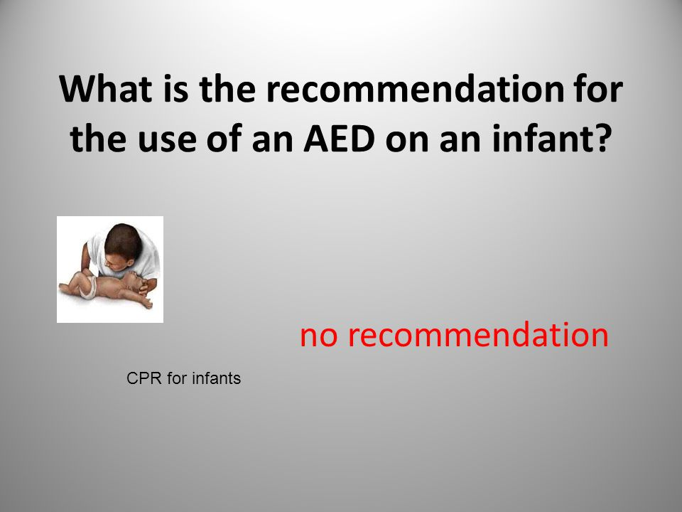 What is the recommendation for the use of an AED on an infant no recommendation CPR for infants