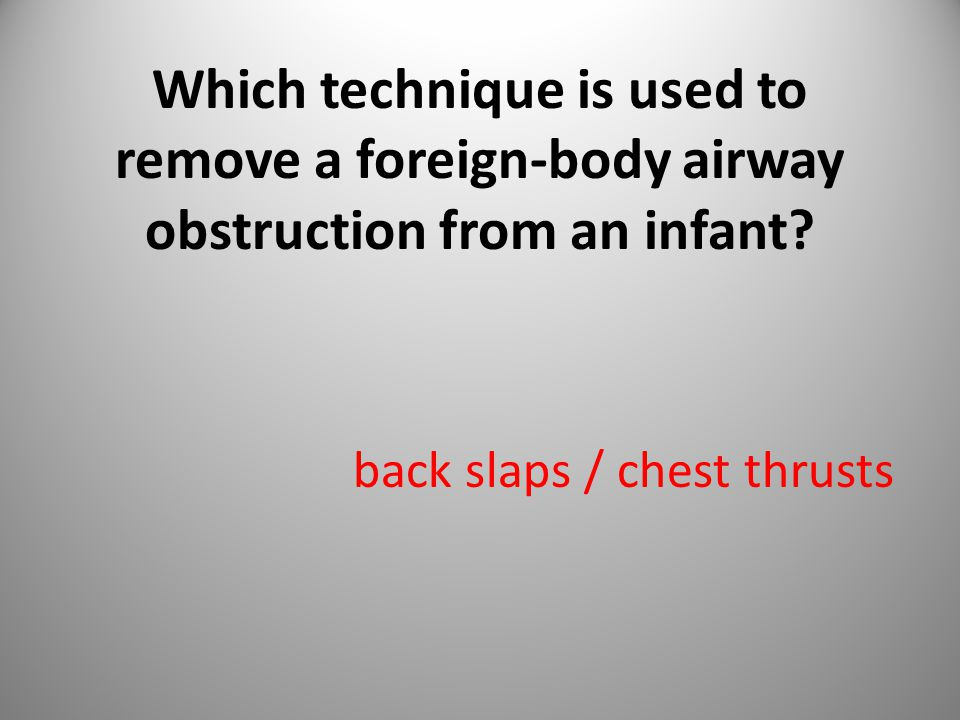 Which technique is used to remove a foreign-body airway obstruction from an infant.