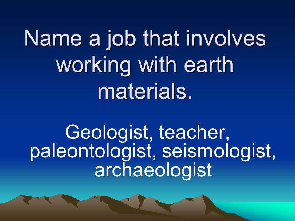 Name a job that involves working with earth materials.