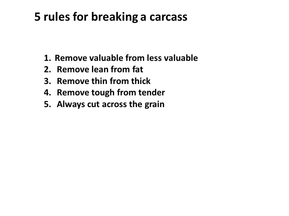 5 rules for breaking a carcass 1.Remove valuable from less valuable 2.