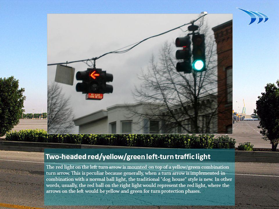 Two-headed red/yellow/green left-turn traffic light The red light on the left turn arrow is mounted on top of a yellow/green combination turn arrow.