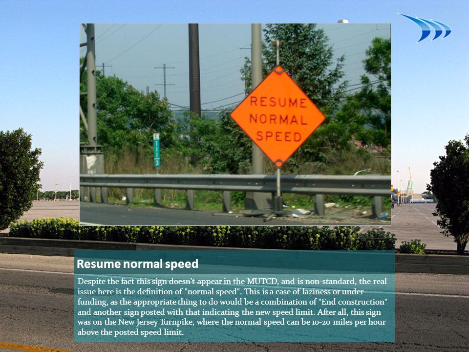 Resume normal speed Despite the fact this sign doesn t appear in the MUTCD, and is non-standard, the real issue here is the definition of normal speed .