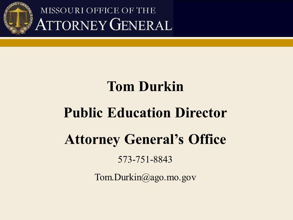 Tom Durkin Public Education Director Attorney General's Office 573-751-8843 Tom.Durkin@ago.mo.gov