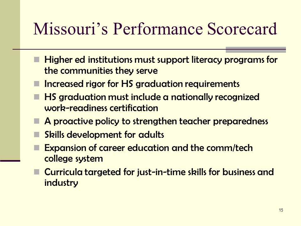 15 Missouri's Performance Scorecard Higher ed institutions must support literacy programs for the communities they serve Increased rigor for HS gradua