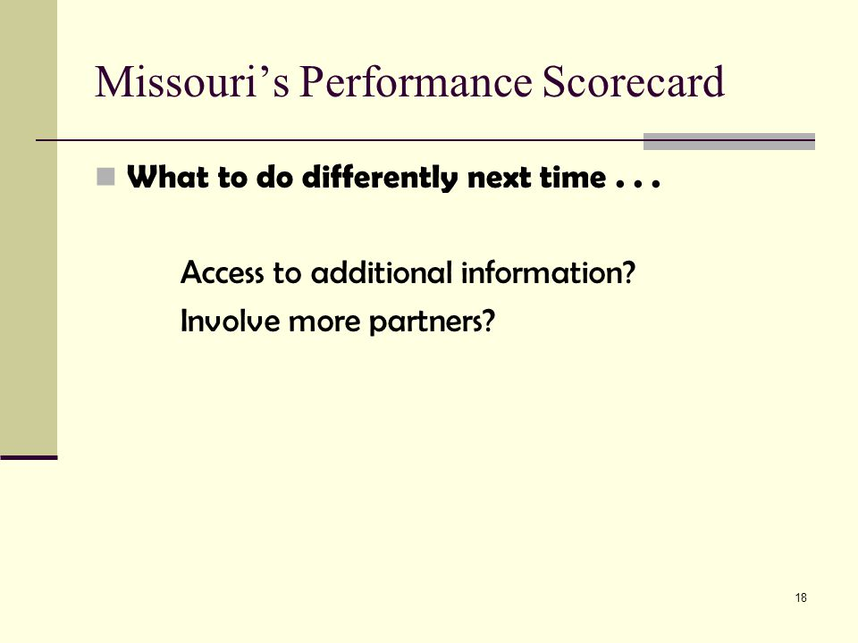 18 Missouri's Performance Scorecard What to do differently next time...