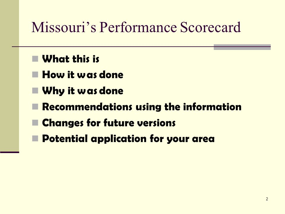 2 Missouri's Performance Scorecard What this is How it was done Why it was done Recommendations using the information Changes for future versions Pote