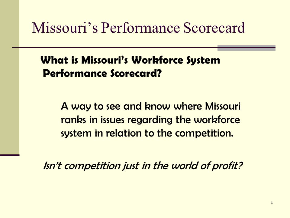 5 Missouri's Performance Scorecard Competition in the public sector: Between communities/states Between programs/services within a community Due to a finite pot of money, there will always be competition, even if it is subtle.