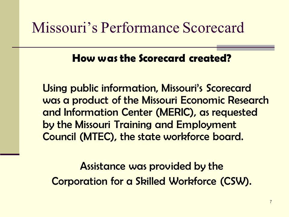 8 Missouri's Performance Scorecard Sources of information US Census Bureau Bureau of Labor Statistics federal education sources state-specific education sources ETA – through WIA state annual reports