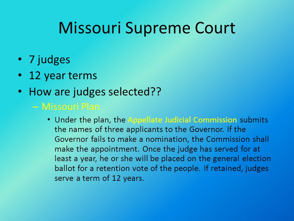 Missouri Supreme Court 7 judges 12 year terms How are judges selected?.
