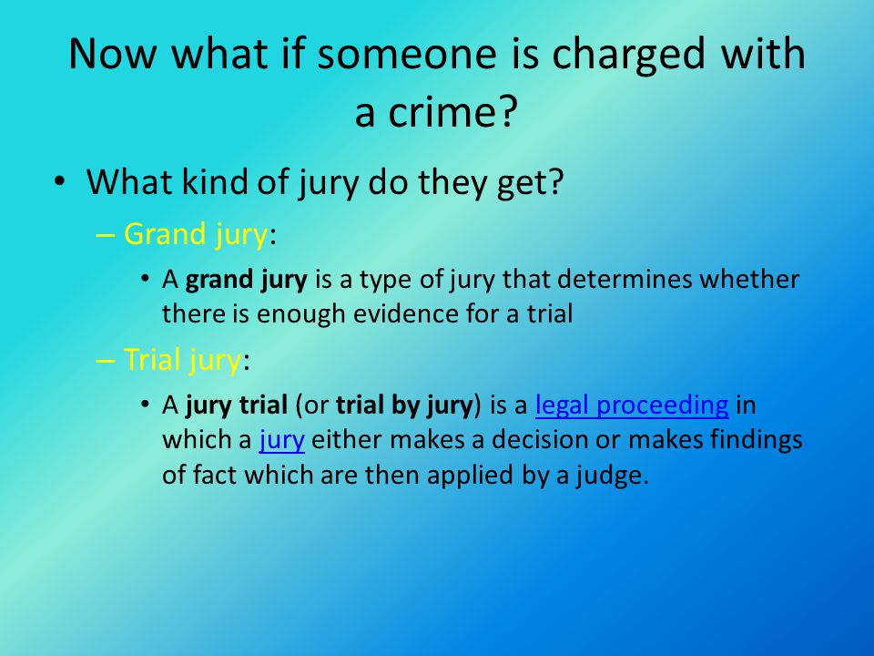 Now what if someone is charged with a crime.What kind of jury do they get.