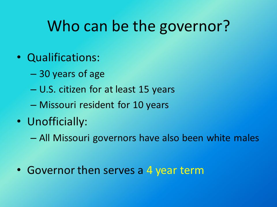 Who can be the governor.Qualifications: – 30 years of age – U.S.