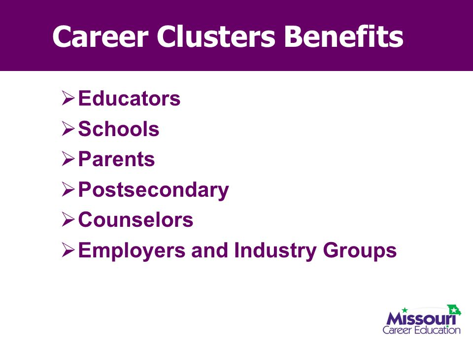 Career Clusters Benefits  Educators  Schools  Parents  Postsecondary  Counselors  Employers and Industry Groups