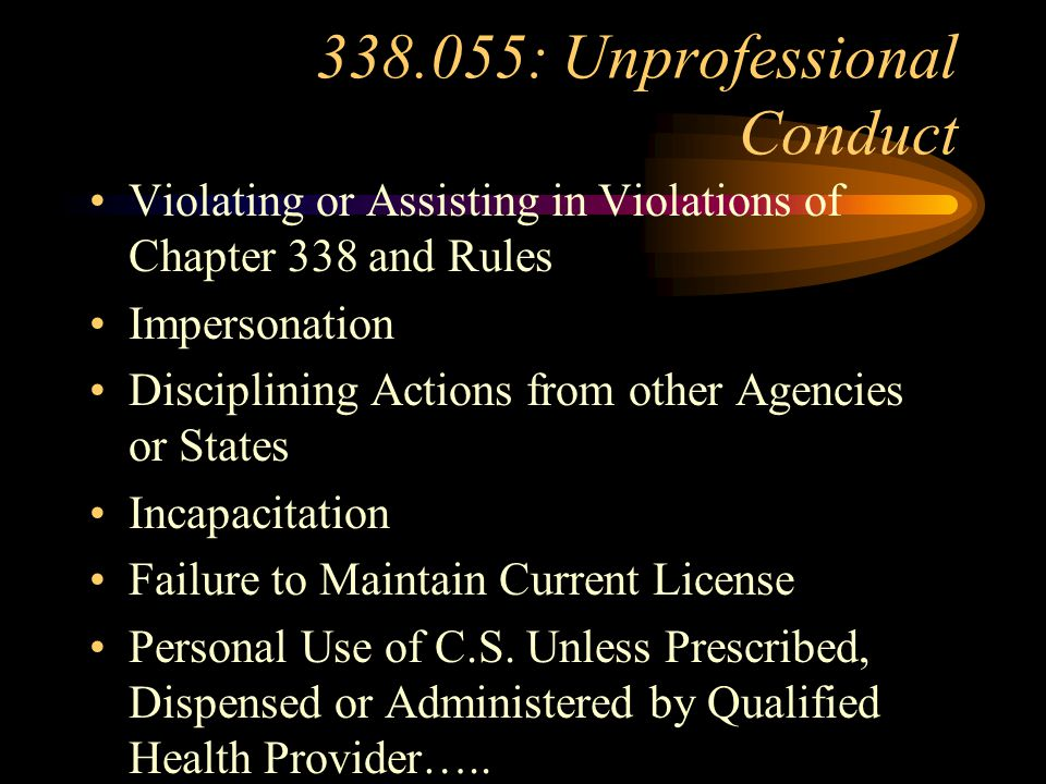 338.055: Unprofessional Conduct Drug or Alcohol Impairment Criminal Prosecution - Guilty or Nolo Contendere Fraud, Misrepresentation to Secure License Obtain Fees or Charges by Fraud Incompetency, Misconduct, Gross Negligence or Dishonesty……...