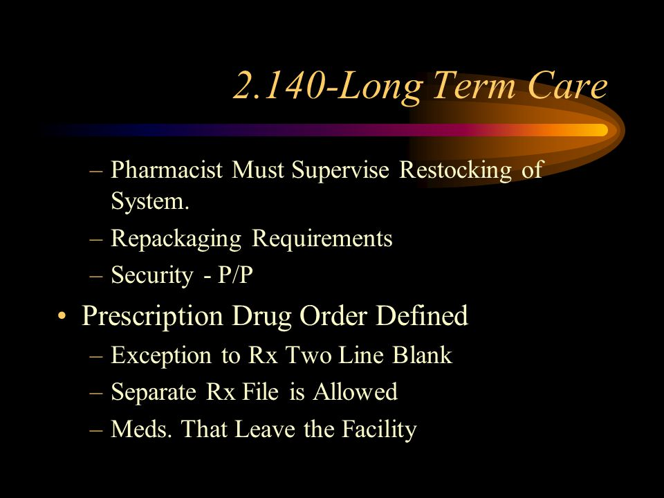 2.140- Long Term Care Definitions: –Long Term Care Facility: Nursing home, retirement care, mental care or other facility or institution which provide