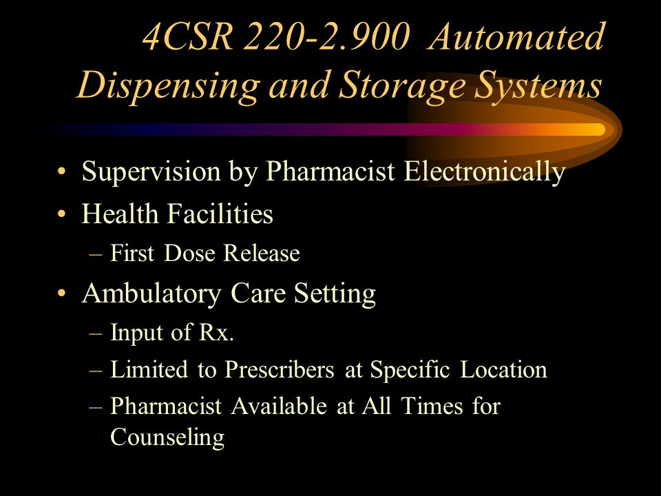 Automated Dispensing and Storage Systems Mechanical Systems Used to Store, Distribute and Account for All Drug Transactions Documentation Requirements: Locations; System Events; P/P on System Operations, Waste and Security Measures Used Pharmacist Supervises Technicians that Restock No Return and Reuse of Drugs