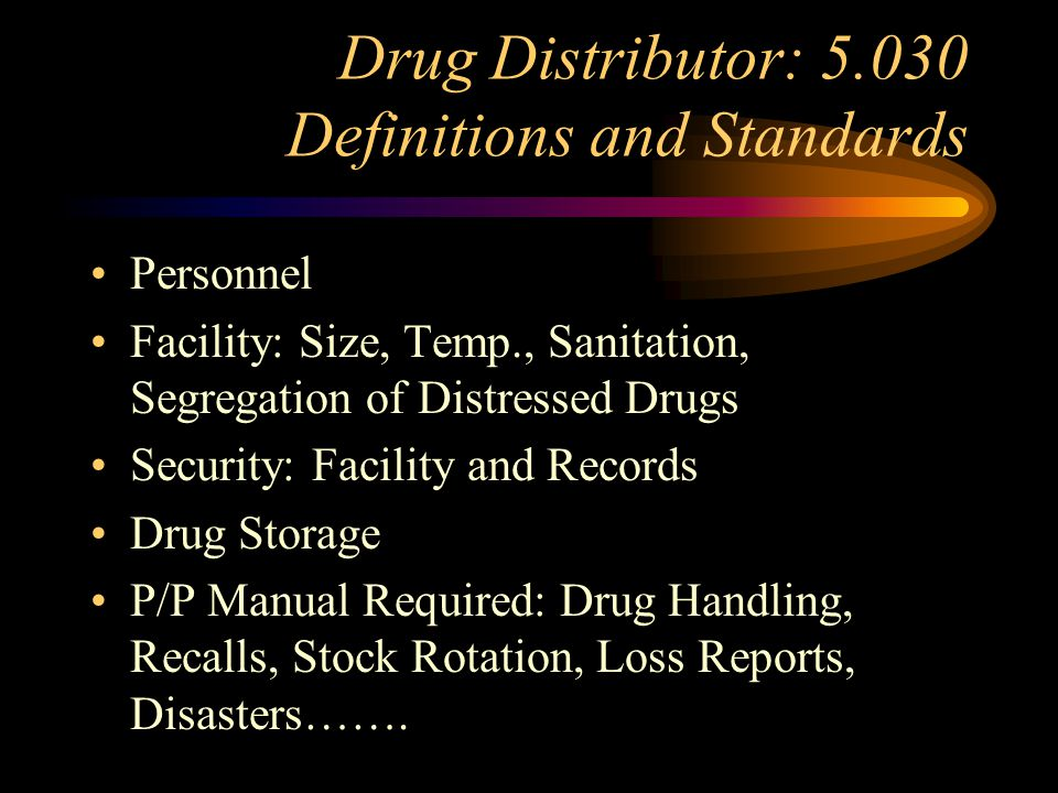 Drug Distributor: 5.020 and 5.025-Licensing Requirements Licensure: Same as Pharmacy –Initial Applications –Change of Ownership –Change of Location Te