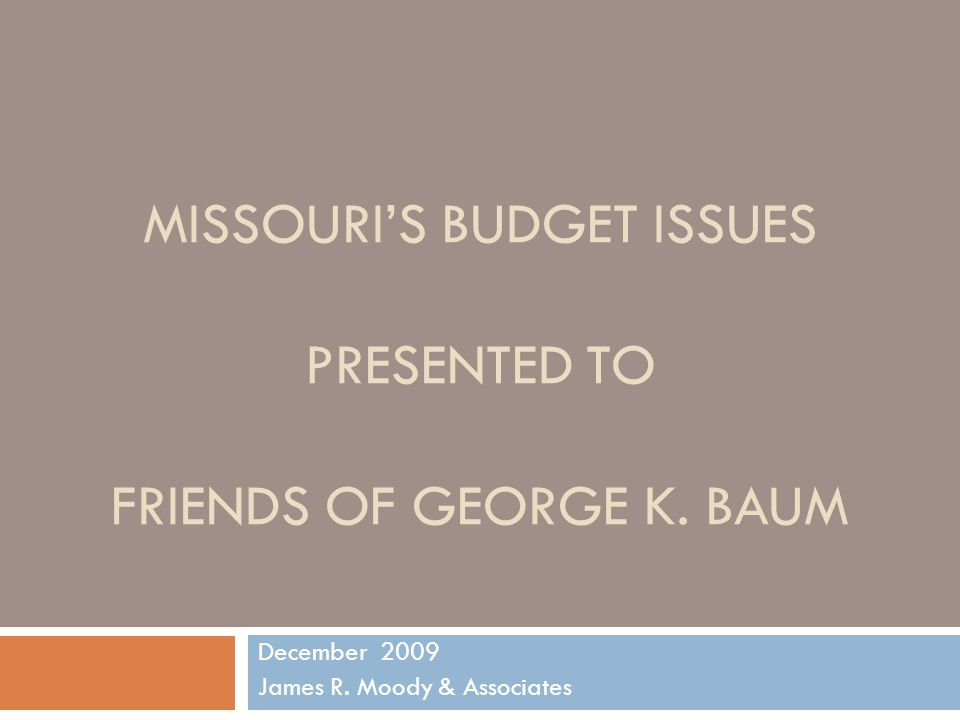 MISSOURI'S BUDGET ISSUES PRESENTED TO FRIENDS OF GEORGE K.