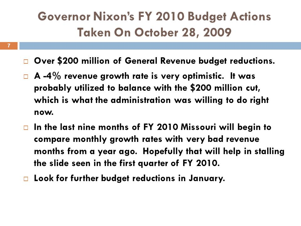 Governor Nixon's FY 2010 Budget Actions Taken On October 28, 2009  Over $200 million of General Revenue budget reductions.