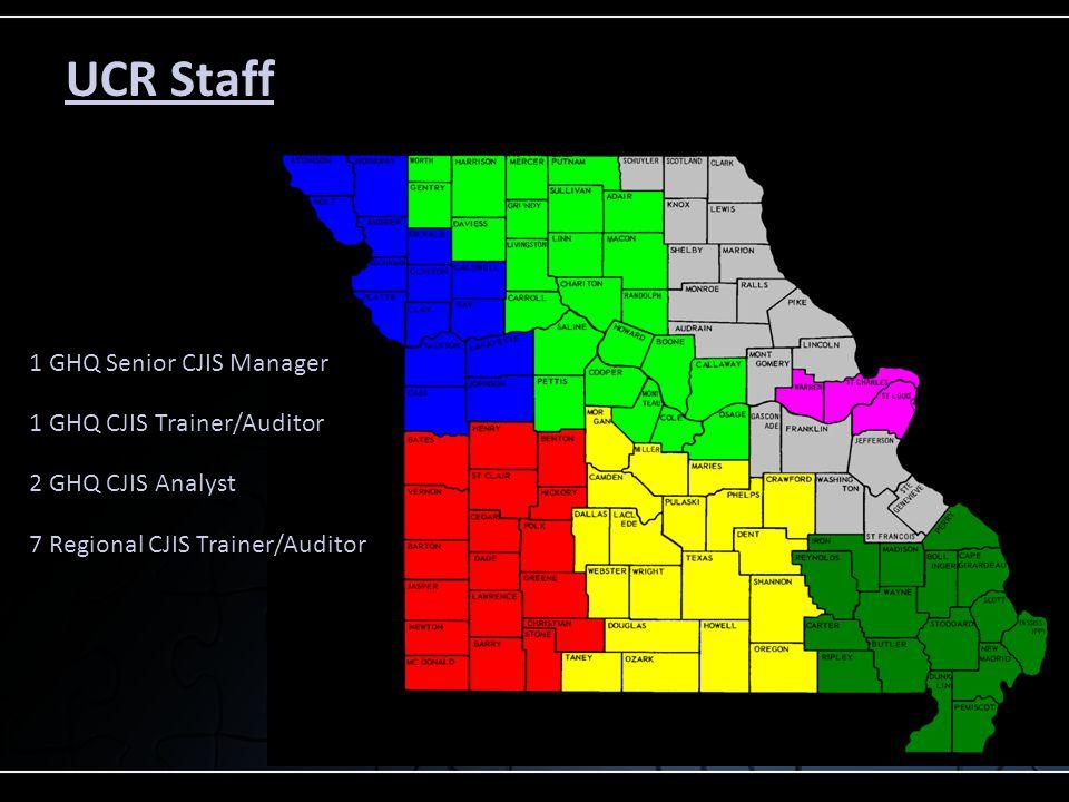 UCR Staff 1 GHQ Senior CJIS Manager 1 GHQ CJIS Trainer/Auditor 2 GHQ CJIS Analyst 7 Regional CJIS Trainer/Auditor