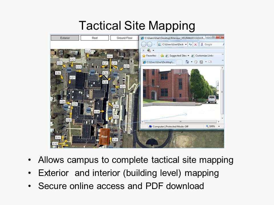 Tactical Site Mapping Allows campus to complete tactical site mapping Exterior and interior (building level) mapping Secure online access and PDF download