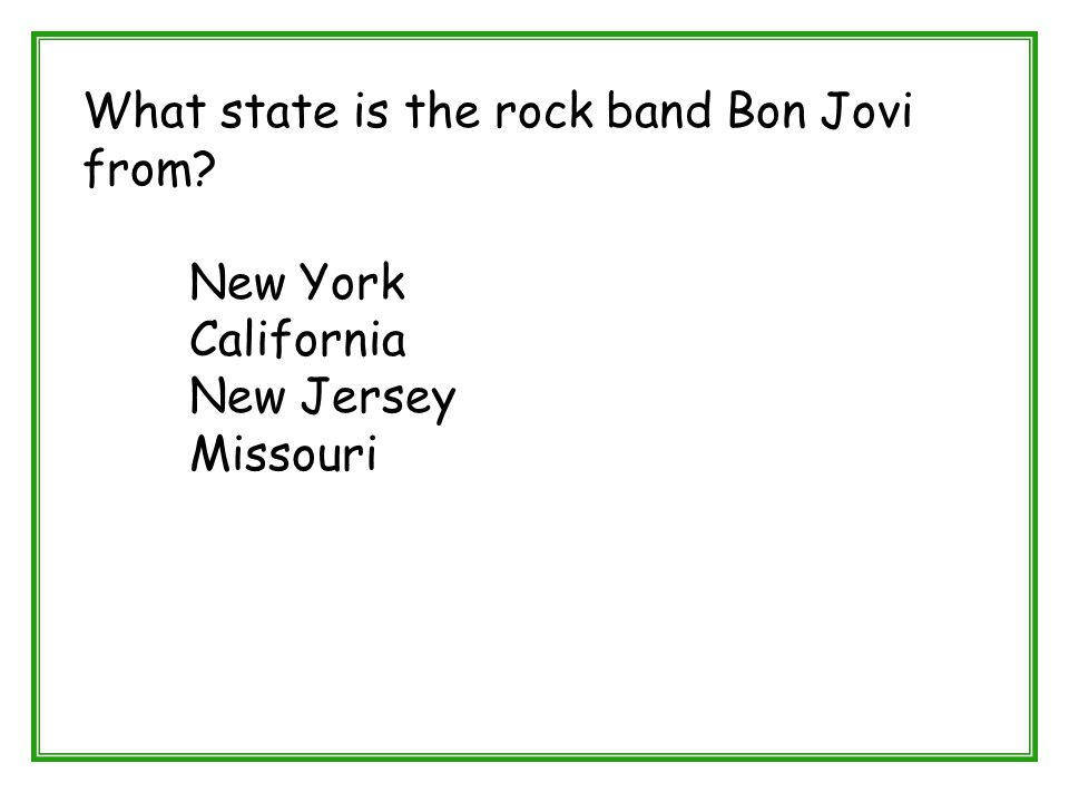 What state is the rock band Bon Jovi from? New York California New Jersey Missouri