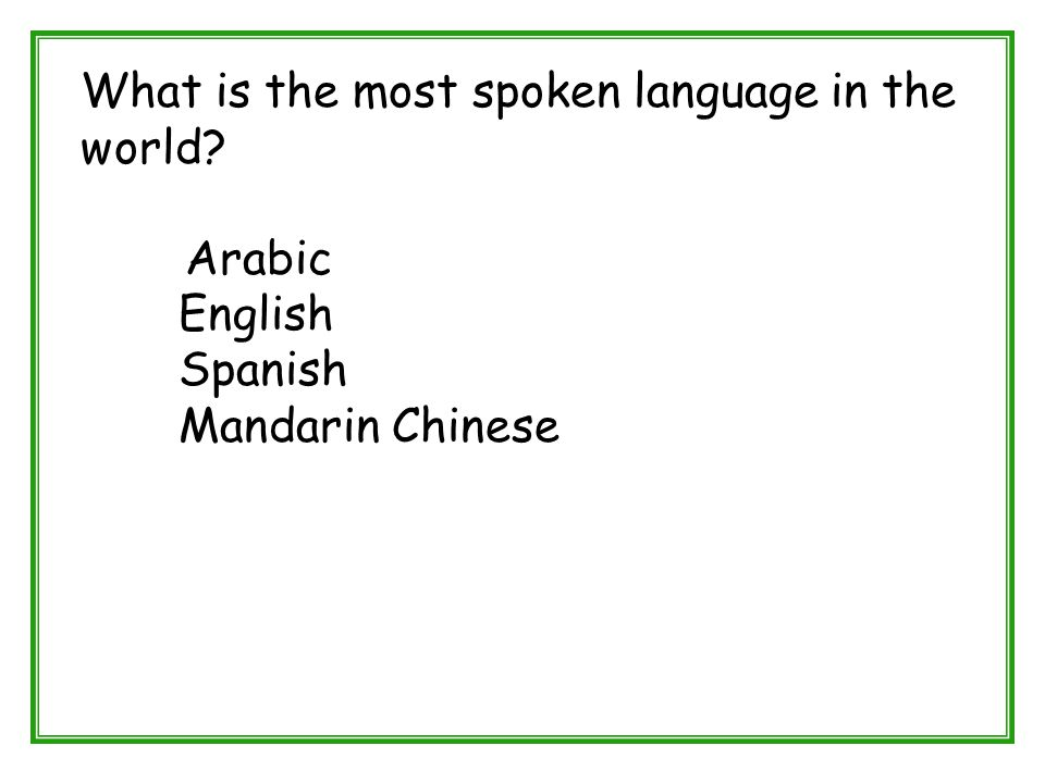 What is the most spoken language in the world? Arabic English Spanish Mandarin Chinese