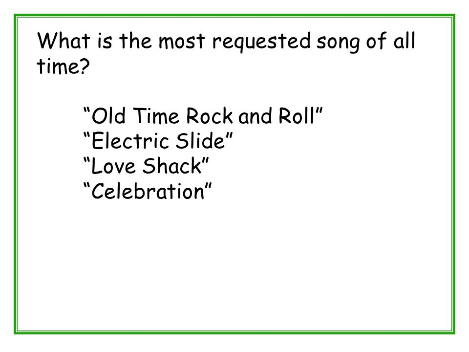 """What is the most requested song of all time? """"Old Time Rock and Roll"""" """"Electric Slide"""" """"Love Shack"""" """"Celebration"""""""
