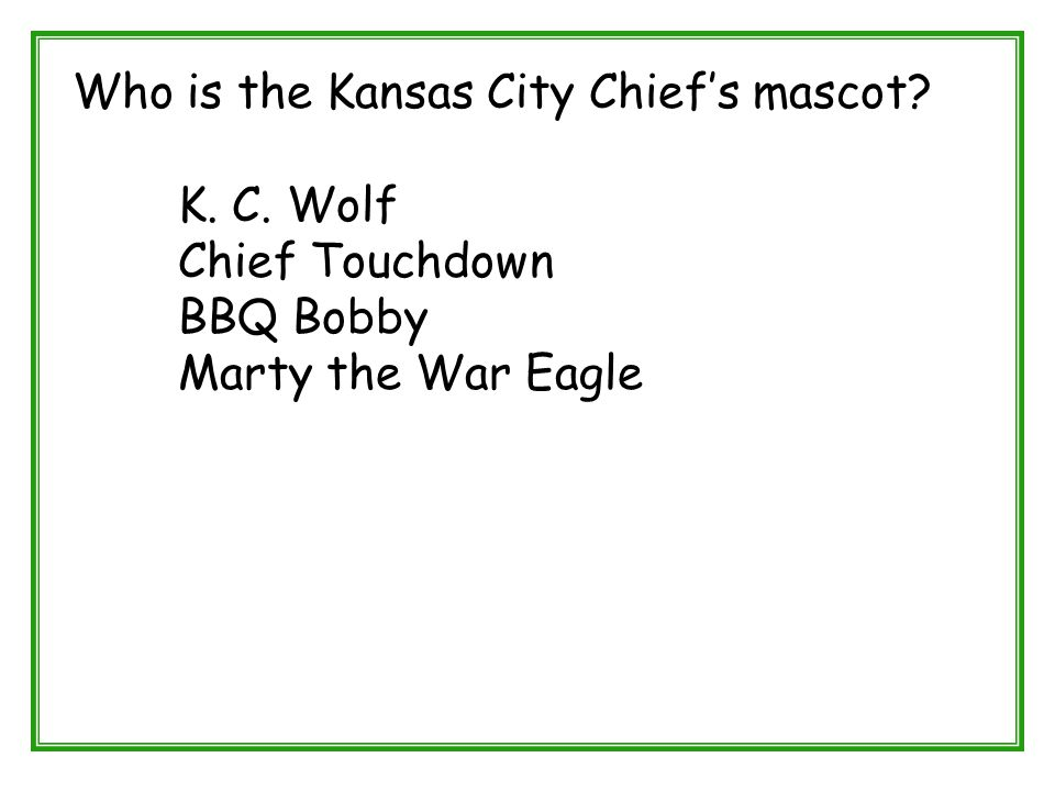 Who is the Kansas City Chief's mascot? K. C. Wolf Chief Touchdown BBQ Bobby Marty the War Eagle