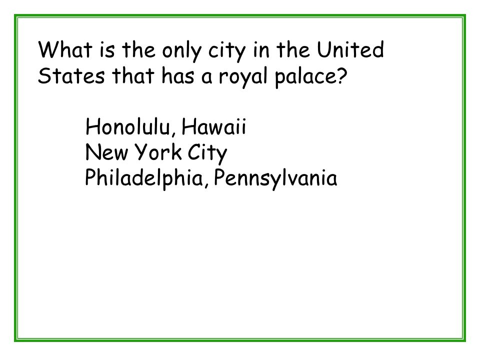 What is the only city in the United States that has a royal palace? Honolulu, Hawaii New York City Philadelphia, Pennsylvania