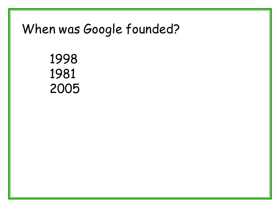 When was Google founded? 1998 1981 2005