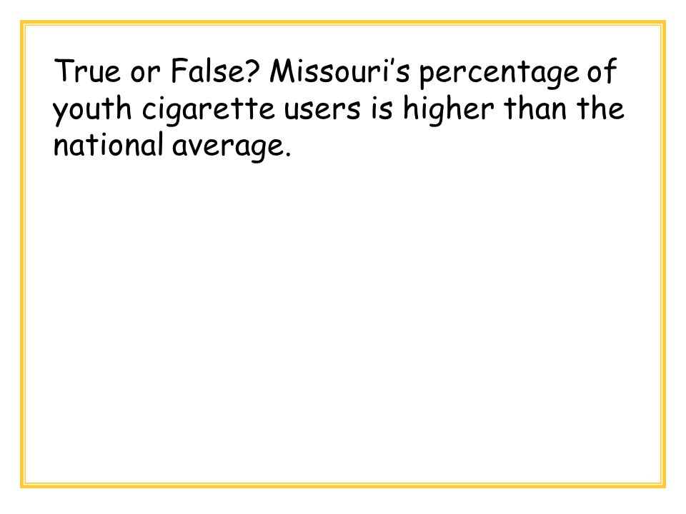 True or False? Missouri's percentage of youth cigarette users is higher than the national average.
