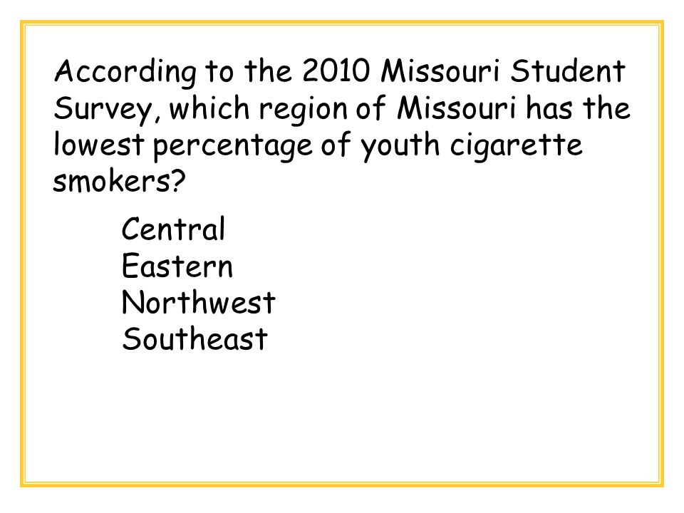 According to the 2010 Missouri Student Survey, which region of Missouri has the lowest percentage of youth cigarette smokers? Central Eastern Northwes