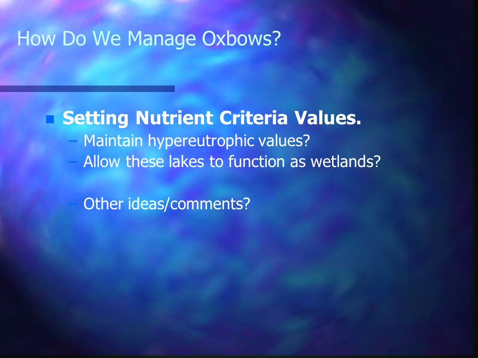 How Do We Manage Oxbows. n n Setting Nutrient Criteria Values.