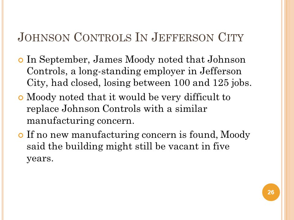 J OHNSON C ONTROLS I N J EFFERSON C ITY In September, James Moody noted that Johnson Controls, a long-standing employer in Jefferson City, had closed,