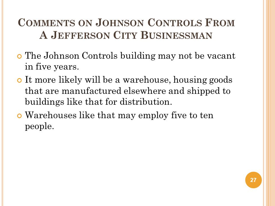 C OMMENTS ON J OHNSON C ONTROLS F ROM A J EFFERSON C ITY B USINESSMAN The Johnson Controls building may not be vacant in five years.