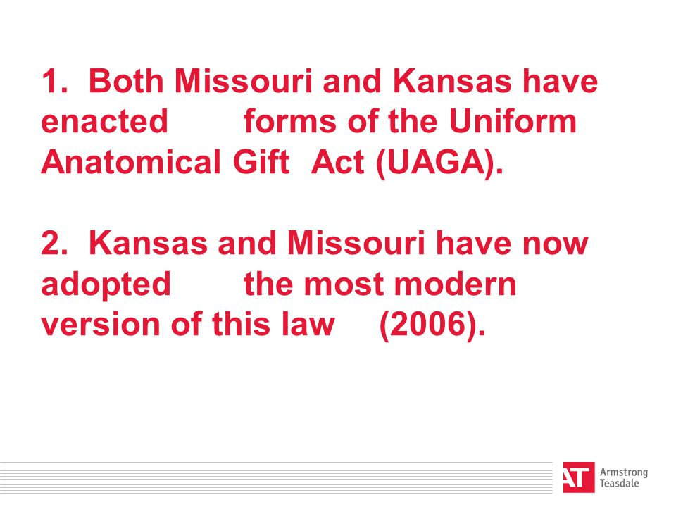 1. Both Missouri and Kansas have enacted forms of the Uniform Anatomical Gift Act (UAGA).