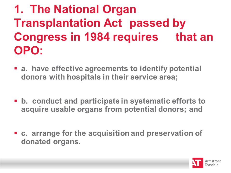 1. The National Organ Transplantation Act passed by Congress in 1984 requires that an OPO:  a.