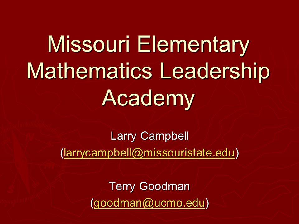 Missouri Elementary Mathematics Leadership Academy Larry Campbell (larrycampbell@missouristate.edu) larrycampbell@missouristate.edu Terry Goodman (goodman@ucmo.edu) goodman@ucmo.edu
