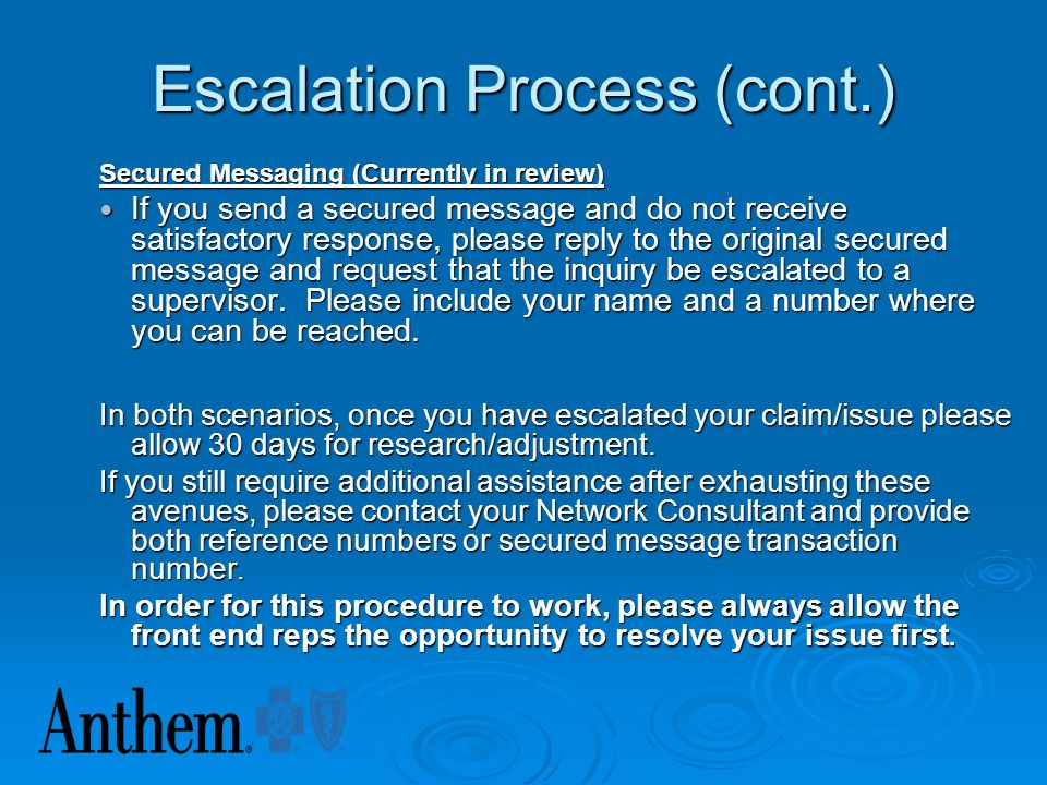 Escalation Process In an effort to better serve Providers, we have initiated an escalation process to assist with claim/issue resolution more quickly